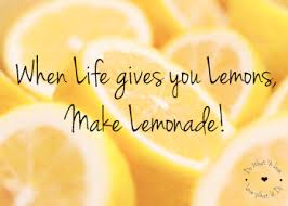 If Life gives you lemons make Lemonade